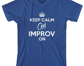 Keep Calm and Improv On Shirt - gift idea, theatre major, improv student, acting, plays - ID: 1670