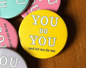 You do you and let me do me badge / Self confidence badge / Self worth badge