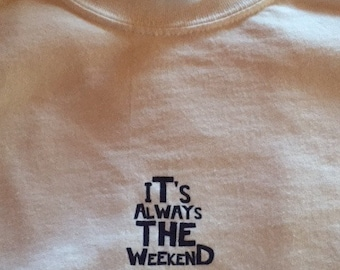 it's always the weekend logo tee