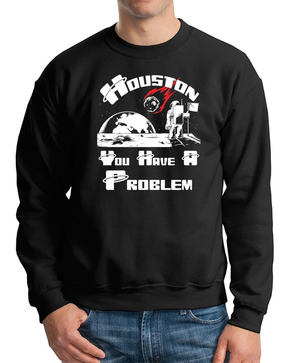 Space Hoodie Funny Sweater Houston You Have A Problem Hooded Sweatshirt 96u3K