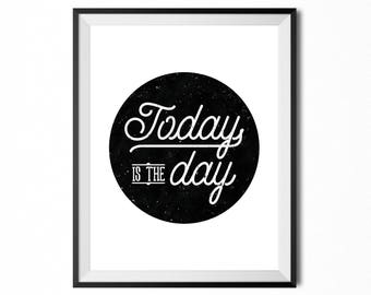 Today Is The Day, Printable Art, Motivational Quote, Typography Print, Digital Print, Black & White Distressed Minimalistic INSTANT DOWNLOAD