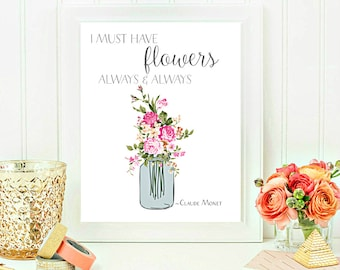 I must have Flowers Quote, Printable Wall Art, Printable Poster, Claude Monet Quote, Flowers Print, Home decor print 8x10 INSTANT DOWNLOAD