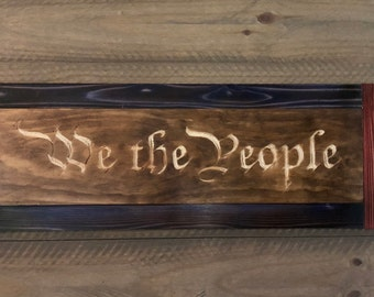 HAND CARVED/We the People/Cedar Wood Sign/Hand Routed Sign/Patriotic Wooden Sign/Wood Sign with Saying