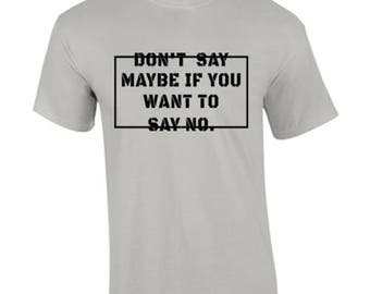 T-Shirt Dont Say Maybe Funny Custom Shirt & Ink Color