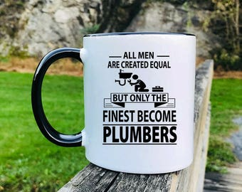 All Men Are Created Equal But Only The Finest Become Plumbers - Mug - Plumber Gift - Gift For Plumber - Plumber Mug