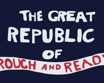 The Great Republic of Rough and Ready