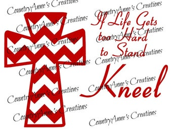 """SVG PNG DXF Eps Ai Wpc Cut file for Silhouette, Cricut, Pazzles, ScanNCut - """"Life to hard to stand, Kneel"""" svg"""