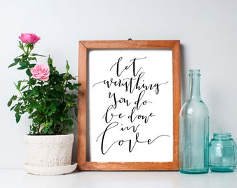 Hand Lettered Calligraphy Print / Let Everything You Do Be Done In Love / Calligraphy Wall Art /