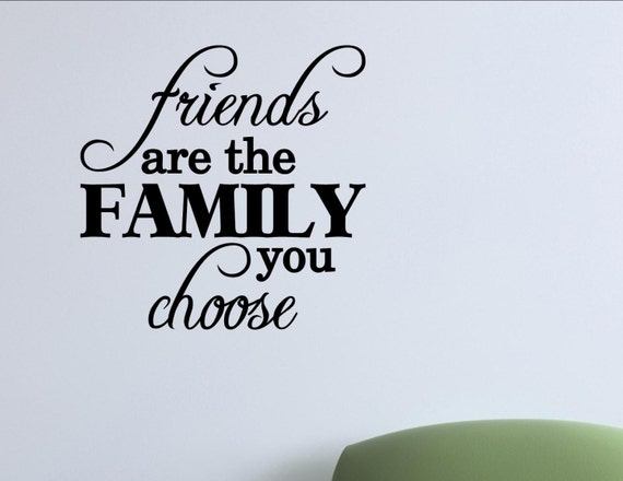 Friends Are Family You Choose Vinyl Wall Words Quotes And