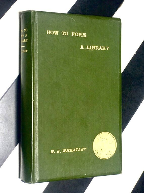 How to Form a Library by H. B. Wheatley, F.S.A. (1902) hardcover book