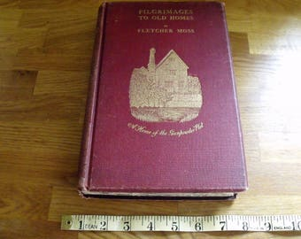 Pilgrimaging to Old Homes by Fletcher Moss 1906