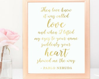 Gold Foil Style Pablo Neruda Love Quote Sign | Printable Instant Download Wedding Ceremony Reception Sign Rustic Calligraphy | WS1