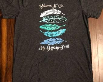 Blame It On My Gypsy Soul T Shirt