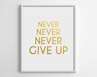 Never Give Up, Gold Foil Print, Gold Foil Art, Typography Print, Inspirational Quote, Motivational Wall Art, Scandinavian, 8x10, A4, A011