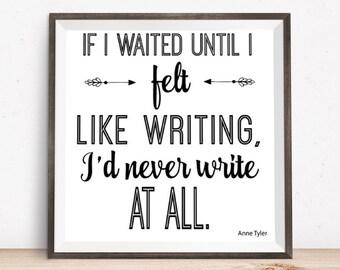Motivational writer art | Digital Printable | Writing | Gifts for writers | Writing quote | Digital print