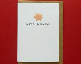 that'll do pig. that'll do. Birthday, Anniversary, Love - Hand-enamelled art card.