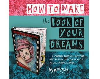 Art journal class - make an art journal that's your best friend, life coach and a visual extravaganza! With Asphyxia.