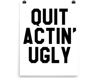 Quit Actin Ugly Poster