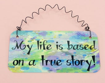 SIGN My Life Is Based On A True Story Sign Home Decor Humorous Sign Cute Gift For Friend Watercolors