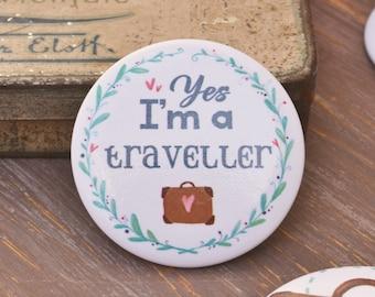 "Illustrated Pin badge - Round pin badge ""I'm a traveller"""