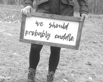We should probably cuddle sign. Master bedroom sign. Above bed sign. 2 size options. 2 ft by 1 ft or 4 ft by 1 ft.