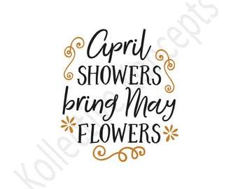April Showers Bring May Flowers / Downloadable SVG / Digital / Print
