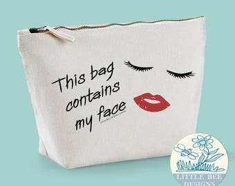 This Bag Contains My Face Make Up Bag  / Cosmetic Bag / Funny Wash Bag / Zipper Pouch / Toiletry Bag / Accessory Bag / Friend gift