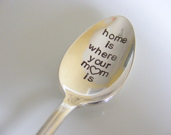 Home is where your mom is spoon hand stamped spoon