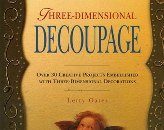 The Three-Dimensional Decoupage By Letty Oates