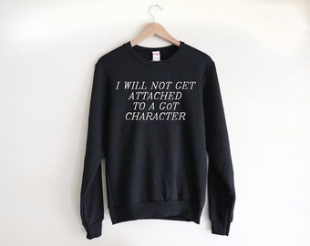 GoT Too Attached Sweatshirt - A top to remind Game of Thrones fans how to keep it together - Made in USA by So Effing Cute