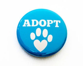 Adopt a Pet One Inch Pinback Button, Magnet, or Keychain
