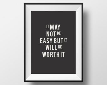 It may not, be easy, but it will, be worth it, Instant Art, Home Decor, Wall Art, Printable Art, Printable Typography, Printable, Digital