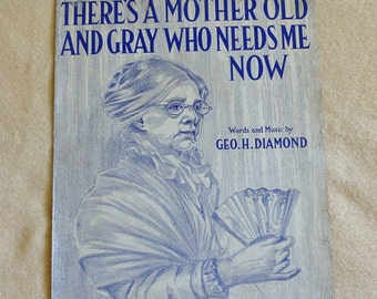 There's A Mother Old and Gray Who Needs Me Now Vintage sheet music dated 1911 Sheet music Antique sheet music Gift for music lovers