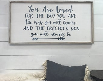 You are loved for the boy you are, the man you will become and the precious son you will always be - 18x36 wood sign