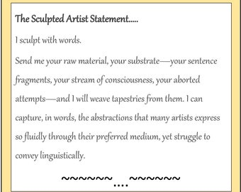 Artist statements written, edited, proofread.... I can help