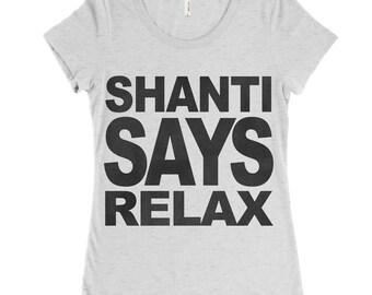 Womens SHANTI SAYS RELAX Lightweight Tri Blend t shirt [+Colors] s m l xl xxl Hand Screen Printed Zen Threads custom