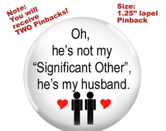 "TWO Gay Wedding Pinbacks-""Oh he's not my Significant Other he's my Husband"""