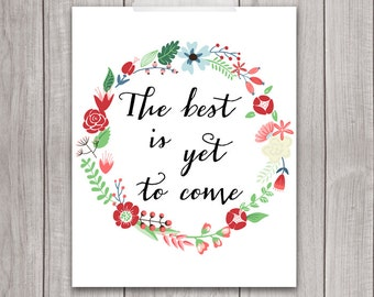 8x10 The Best is Yet to Come, Printable Art, Home Wall Decor, Inspirational Quotes, Floral Wreath, Printable Wall Art