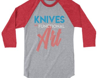 Knives are Function Art. Knife Lover 3/4 sleeve shirt.