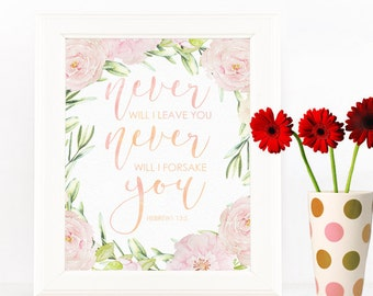 Instant Download, Never will I Leave You Never WIll I Forsake You Hebrews 13:5 Scripture Art, Bible Verse, Nursery Wall Art, Floral Quotes