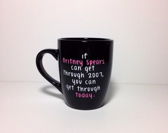 If Britney Can Get Through 2007©. 16oz Funny Coffee Mug ETSYS ORIGINAL