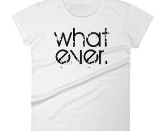 What ever Women's short sleeve t-shirt