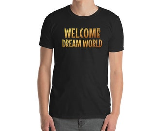 Dream shirt Welcome to my dream world shirt