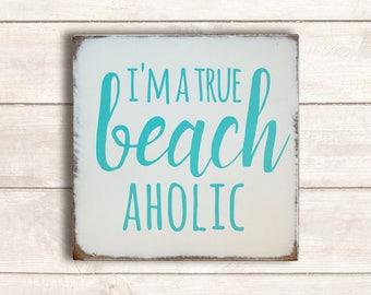 Beach Decor; Beach Wood Signs; Beach Signs; Beach Signs Home Decor; Rustic Beach Decor; Beach Life; I'm A True Beachaholic