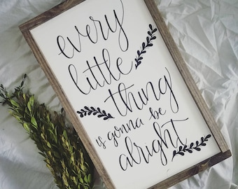 Every little thing sign; every little thing is gonna be alright; inspirational sign; home decor; Bob Marley; ready to ship