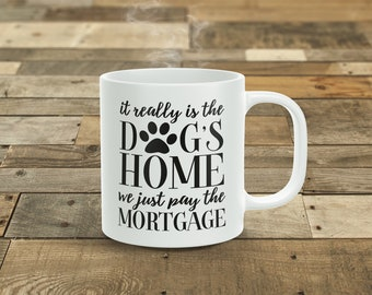It Really Is The Dogs Home... 11oz Coffee Mug