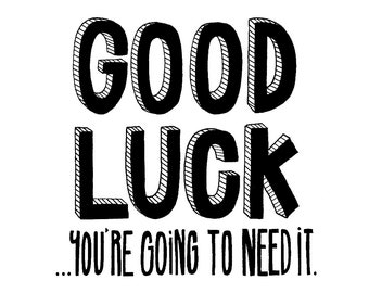 Good Luck... You're going to need it