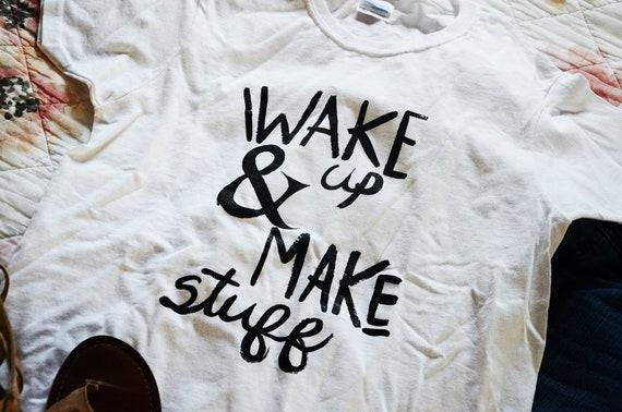 Wake Up & Make Stuff Ladies Graphic Tee