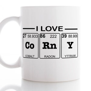 i love corny mug husband gift coffee mug tea mug unique mug funny mug office mug tea cup coffee cup periodic table - Periodic Table Mug Australia