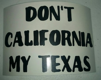 Don't California My Texas Decal